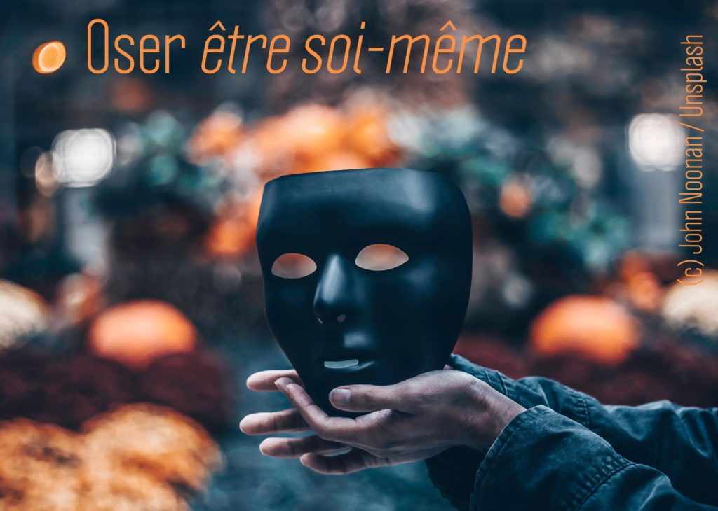 Oser être soi-même tomber le masque, sortir du faux-self